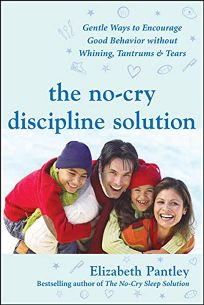 The No-Cry Discipline Solution: Gentle Ways to Encourage Good Behavior Without Whining