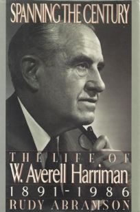 Nonfiction Book Review: Spanning the Century: The Life of W. Averell Harriman, 1891-1986 by Rudy Abramson, Author William Morrow Company $25 (0p) ISBN 978-0-688-04352-0