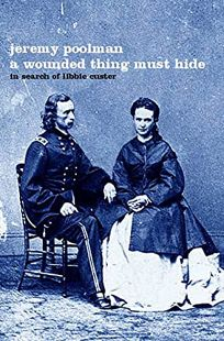 A WOUNDED THING MUST HIDE: In Search of Libbie Custer