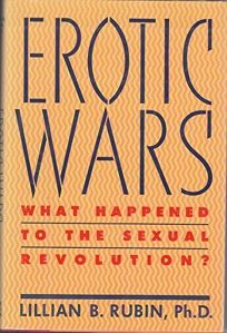Erotic Wars: What Happened to the Sexual Revolution?