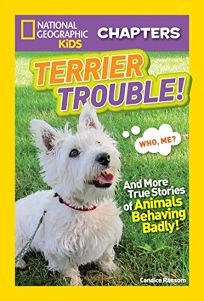 National Geographic Kids Chapters: Terrier Trouble!: And More True Stories of Animals Behaving Badly