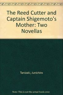 The Reed Cutter and Captain Shigemotos Mother: Two Novellas
