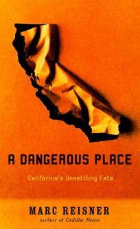 A DANGEROUS PLACE: Californias Unsettling Fate