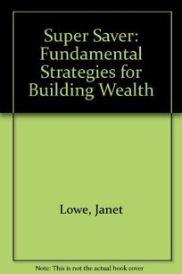 The Super Saver: Fundamental Strategies for Building Wealth
