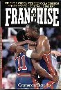 The Franchise: Building a Winner with the World Champion Detroit Pistons