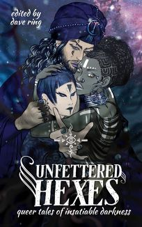 Unfettered Hexes: Queer Tales of Insatiable Darkness