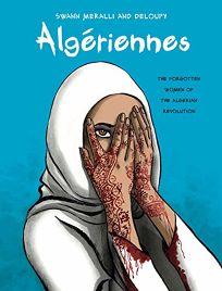 Algériennes: The Forgotten Women of the Algerian Revolution