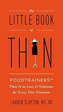 The Little Book of Thin: Foodtrainers™ Plan-It-To-Lose-It Solutions for Every Diet Dilemma