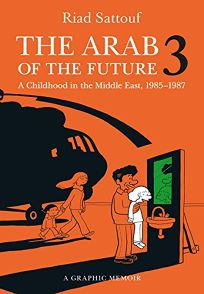 The Arab of the Future 3: A Childhood in the Middle East