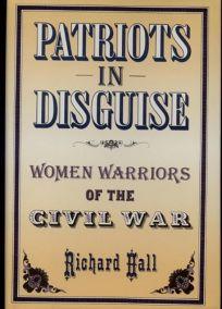 Patriots in Disguise: Women Warriors of the Civil War