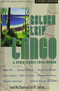 Return Trip Tango and Other Stories from Abroad
