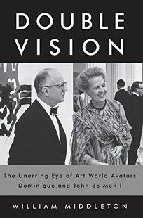 Double Vision: The Unerring Eye of Art World Avatars Dominique and John de Menil