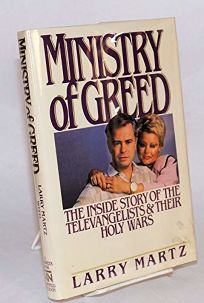 Ministry of Greed: The Inside Story of the Televangelists and Their Holy Wars