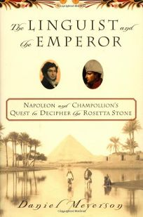 THE LINGUIST AND THE EMPEROR: Napoleon and Champollions Quest toDecipher the Rosetta Stone