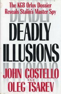 Deadly Illusions: The KGB Orlov Dossier Reveals Stalins Master Spy