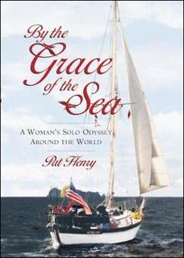 BY THE GRACE OF THE SEA: A Womans Solo Odyssey Around the World