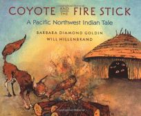 Coyote and the Fire Stick: A Pacific Northwest Indian Tale