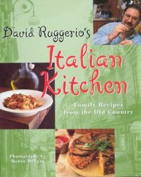 David Ruggerios Italian Kitchen: Family Recipes from the Old Country