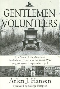 Gentlemen Volunteers: The Story of the American Ambulance Drivers in the Great War