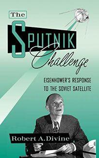 The Sputnik Challenge: Eisenhowers Response to the Soviet Satellite