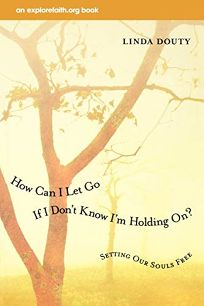 How Can I Let Go if I Dont Know Im Holding On?: Setting Our Souls Free