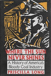 Where the Sun Never Shines: A History of Americas Bloody Coal Industry