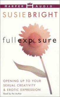 Full Exposure: Opening Up to Sexual Creativity & Erotic Expression
