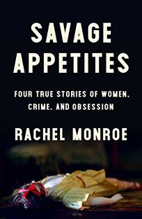 Savage Appetites: Four True Stories of Women