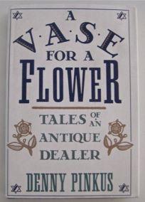 A Vase for a Flower: Tales of an Antique Dealer