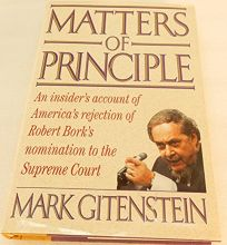 Matters of Principle: An Insiders Account of Americas Rejection of Robert Borks Nomination to the Supreme Court