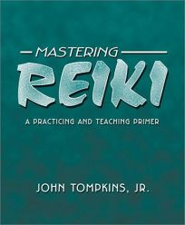 Mastering Reiki: A Practicing and Teaching Primer