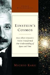 EINSTEINS COSMOS: How Albert Einsteins Vision Transformed Our Understanding of Space and Time