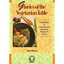 Glories of the Vegetarian Table: A Collection of Contemporary Vegetarian Recipes and Menus