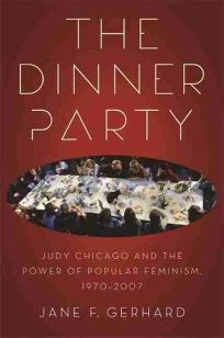 The Dinner Party: Judy Chicago and the Power of Popular Feminism 1970–2007