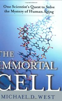 THE IMMORTAL CELL: One Scientists Daring Quest to Solve the Mystery of Human Aging