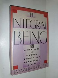 The Integral Being: A New Path to Personal Growth and Meaningful Living