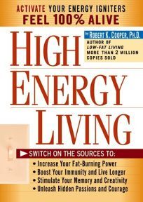 High Energy Living: Switch on the Sources To: Increase Your Fat-Burning Power * Boost Your Immunity and Live Longer * Stimulate Your Memor