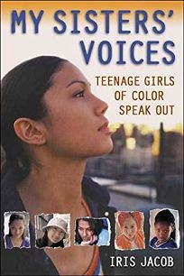 MY SISTERS VOICES: Teenage Girls of Color Speak Out