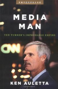 MEDIA MAN: Ted Turners Improbable Empire