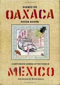 Diario de Oaxaca: A Sketchbook Journal of Two Years in Mexico