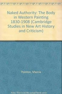 Naked Authority: The Body in Western Painting 1830-1908