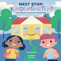 Next Stop: Kindergarten! A Preschool Graduation Affirmation
