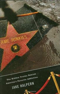 Fame Junkies: The Hidden Truths Behind Americas Favorite Addiction