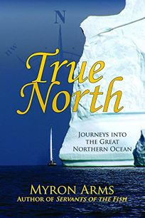 True North: Journeys into the Great Northern Ocean