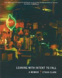 Leaning with Intent to Fall: A Memoir