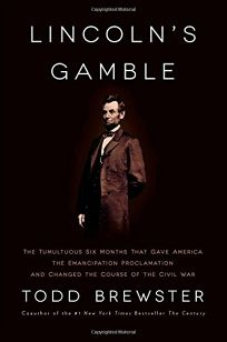 Lincoln's Gamble: The Tumultuous Six Months that Gave America the Emancipation Proclamation and Changed the Course of the Civil War