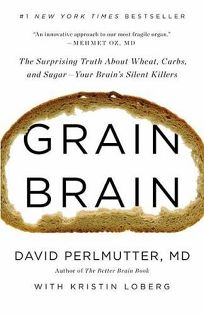 Grain Brain: The Surprising Truth About Wheat