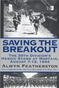 Saving the Breakout: The 30th Divisions Heroic Stand at Mortain