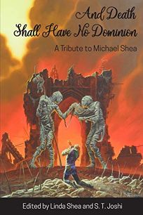 And Death Shall Have No Dominion: A Tribute to Michael Shea