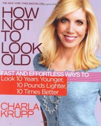How Not to Look Old: Fast and Effortless Ways to Look 10 Years Younger